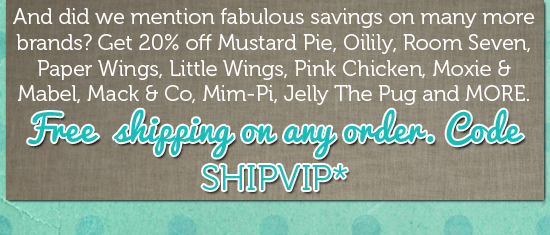 Save 20% on Mustard Pie, Jelly The Pug and more! FREE SHIPPING code SHIPVIP